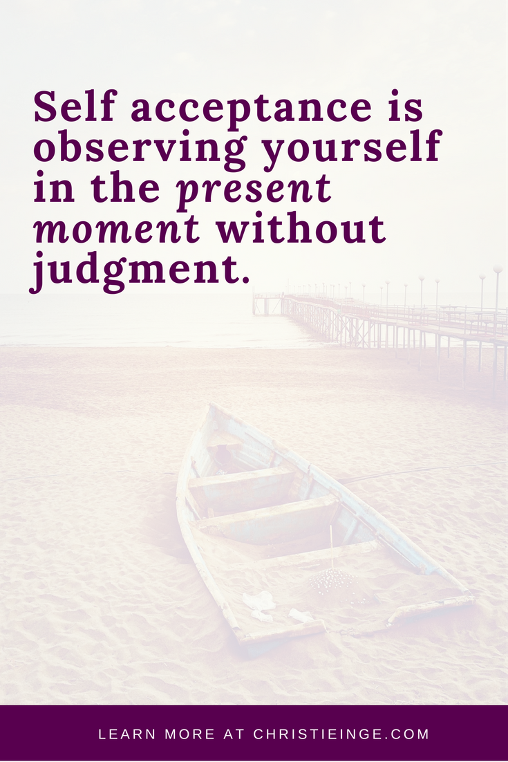self acceptance and self love quote | self acceptance is observing yourself in the present moment without judgment.