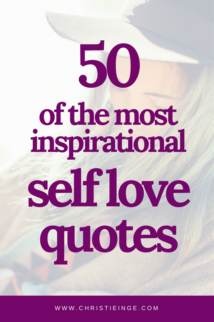 50 of the most inspirational self love quotes christie inge
