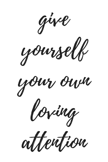give yourself your own loving attention long